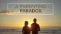 A Parenting Paradox