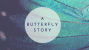 A Butterfly Story